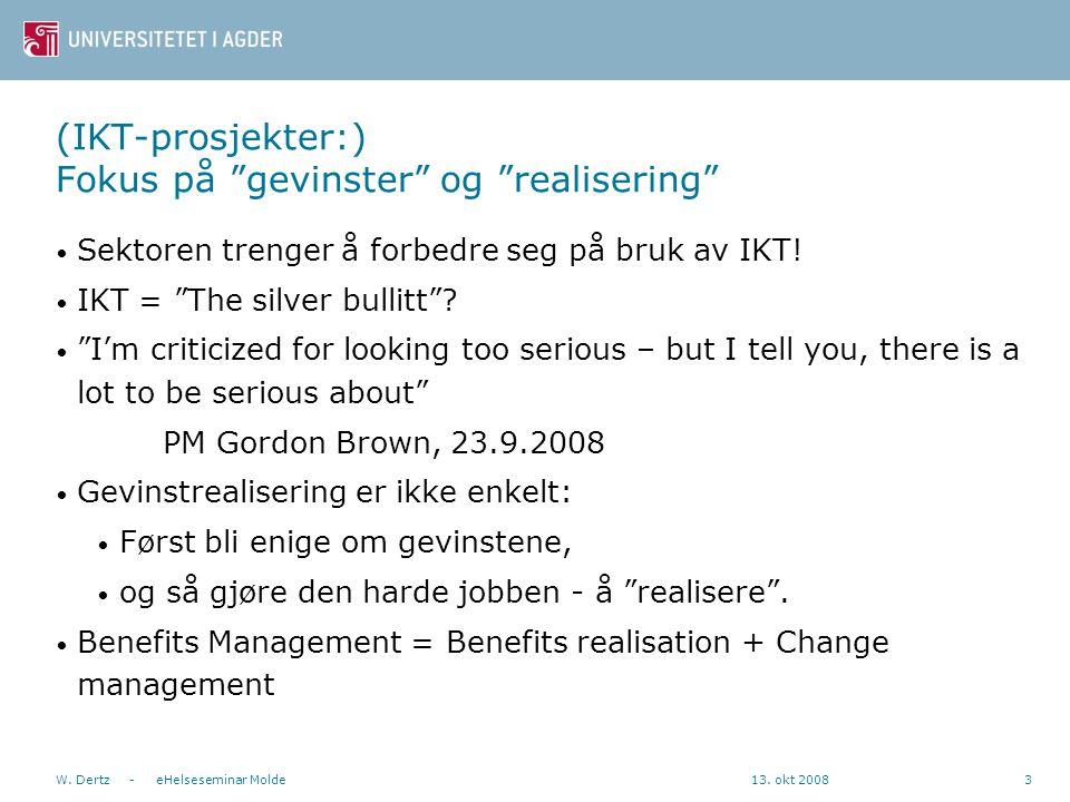 """13. okt 2008W. Dertz - eHelseseminar Molde3 (IKT-prosjekter:) Fokus på """"gevinster"""" og """"realisering"""" Sektoren trenger å forbedre seg på bruk av IKT! IK"""