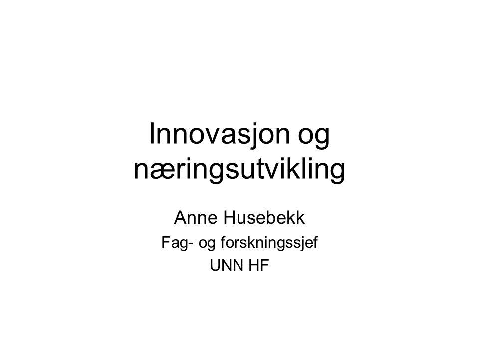 Innovasjon og næringsutvikling Anne Husebekk Fag- og forskningssjef UNN HF