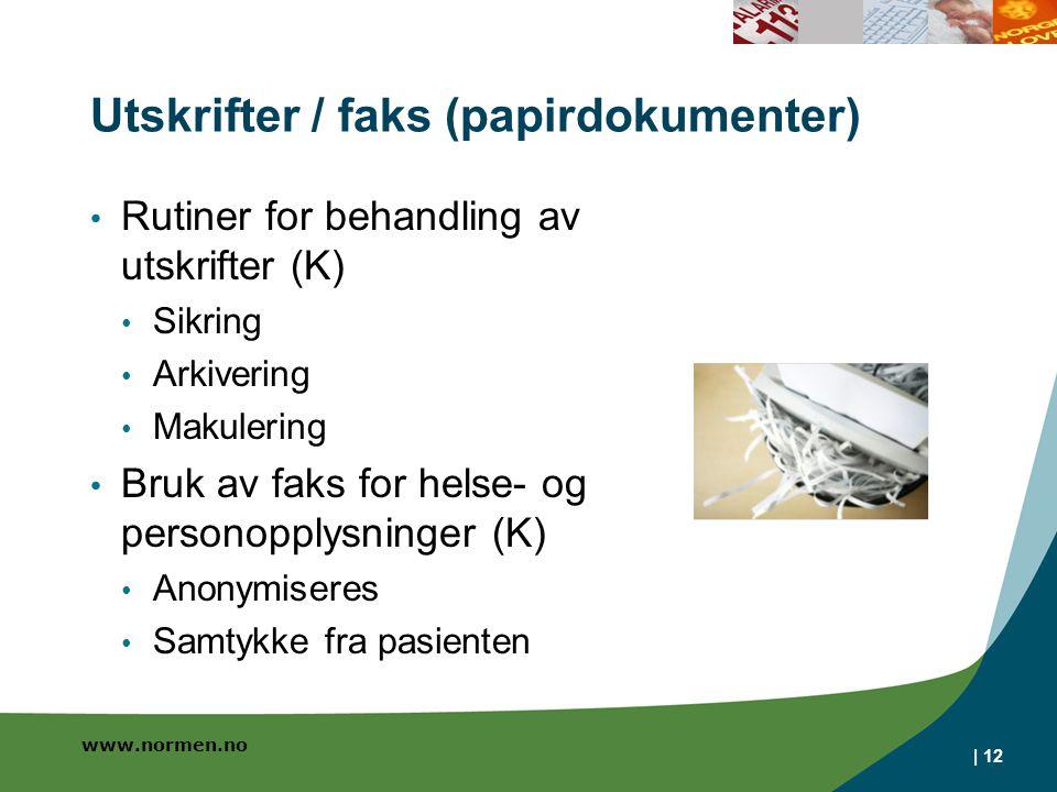 www.normen.no Utskrifter / faks (papirdokumenter) Rutiner for behandling av utskrifter (K) Sikring Arkivering Makulering Bruk av faks for helse- og pe