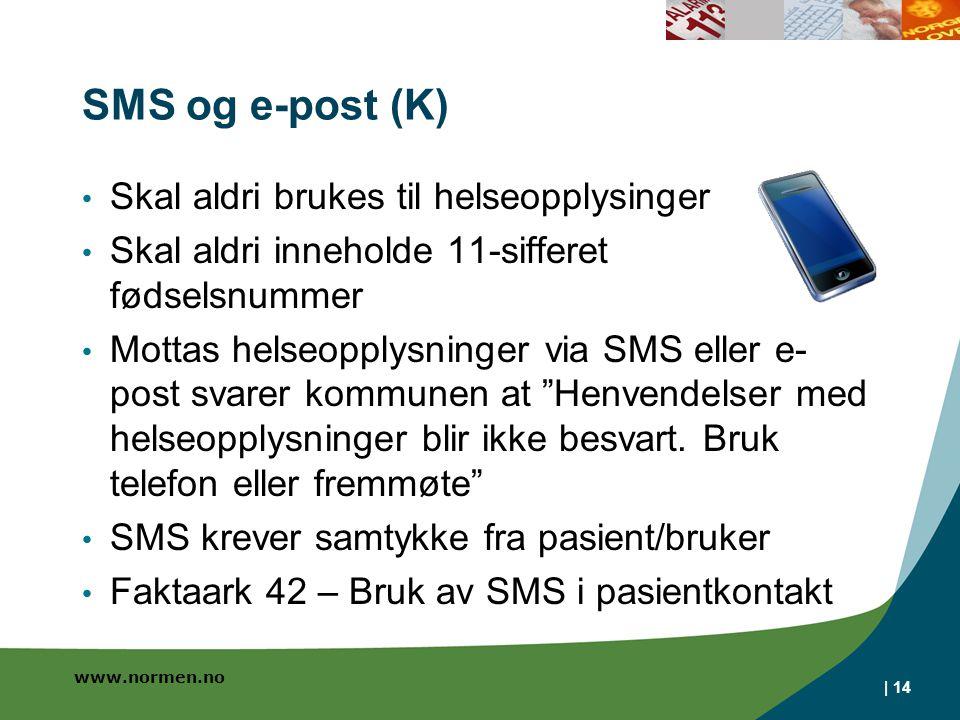 www.normen.no SMS og e-post (K) Skal aldri brukes til helseopplysinger Skal aldri inneholde 11-sifferet fødselsnummer Mottas helseopplysninger via SMS