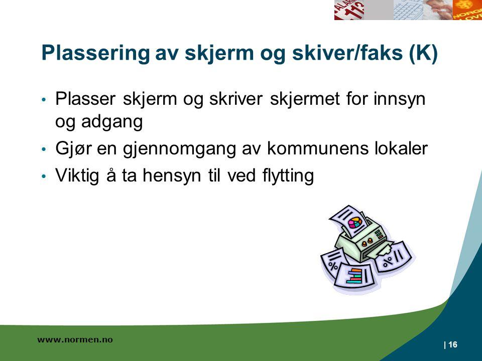 www.normen.no Plassering av skjerm og skiver/faks (K) Plasser skjerm og skriver skjermet for innsyn og adgang Gjør en gjennomgang av kommunens lokaler