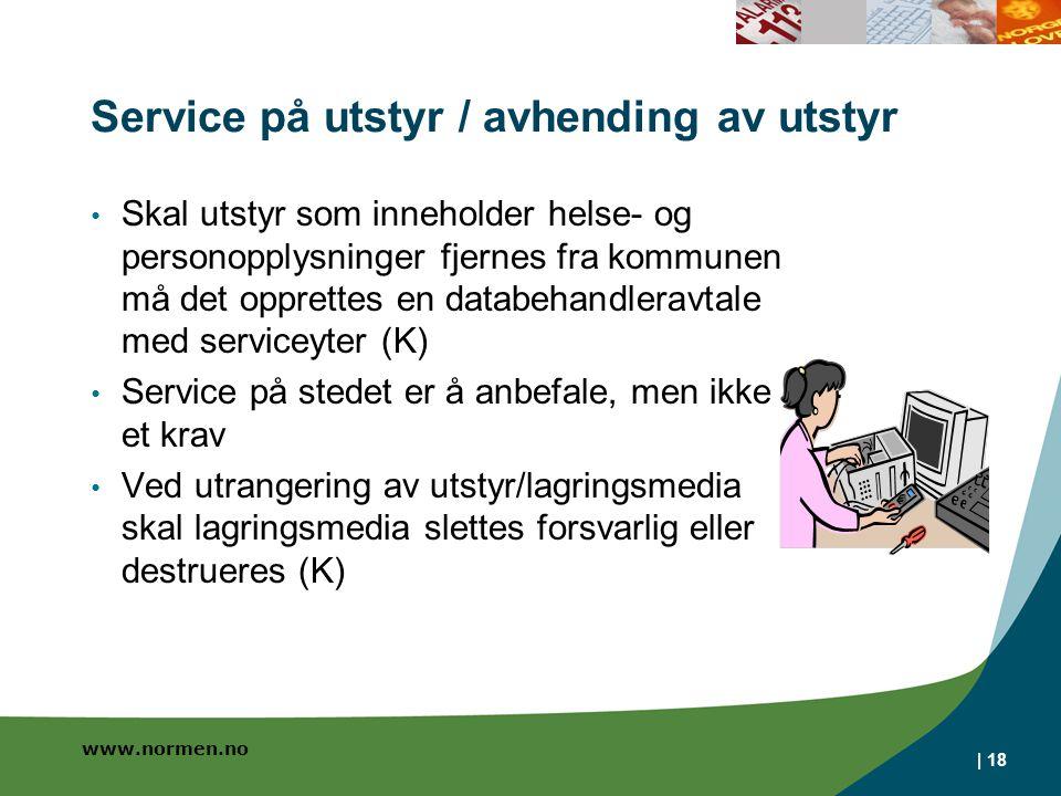 www.normen.no Service på utstyr / avhending av utstyr Skal utstyr som inneholder helse- og personopplysninger fjernes fra kommunen må det opprettes en