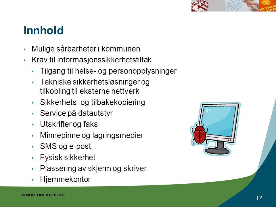 www.normen.no Innhold Mulige sårbarheter i kommunen Krav til informasjonssikkerhetstiltak Tilgang til helse- og personopplysninger Tekniske sikkerhets
