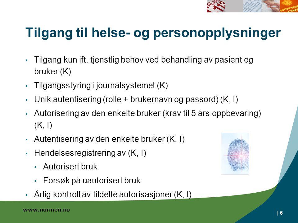 www.normen.no | 6 Tilgang til helse- og personopplysninger Tilgang kun ift. tjenstlig behov ved behandling av pasient og bruker (K) Tilgangsstyring i