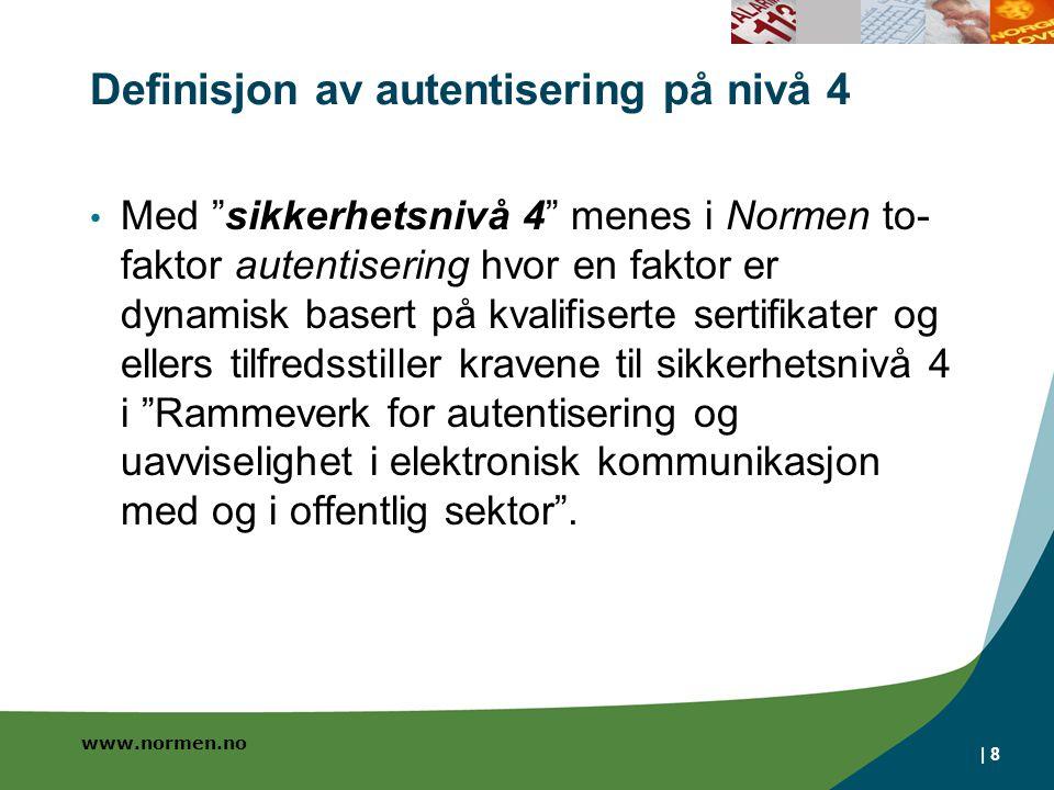 """www.normen.no Definisjon av autentisering på nivå 4 Med """"sikkerhetsnivå 4"""" menes i Normen to- faktor autentisering hvor en faktor er dynamisk basert p"""