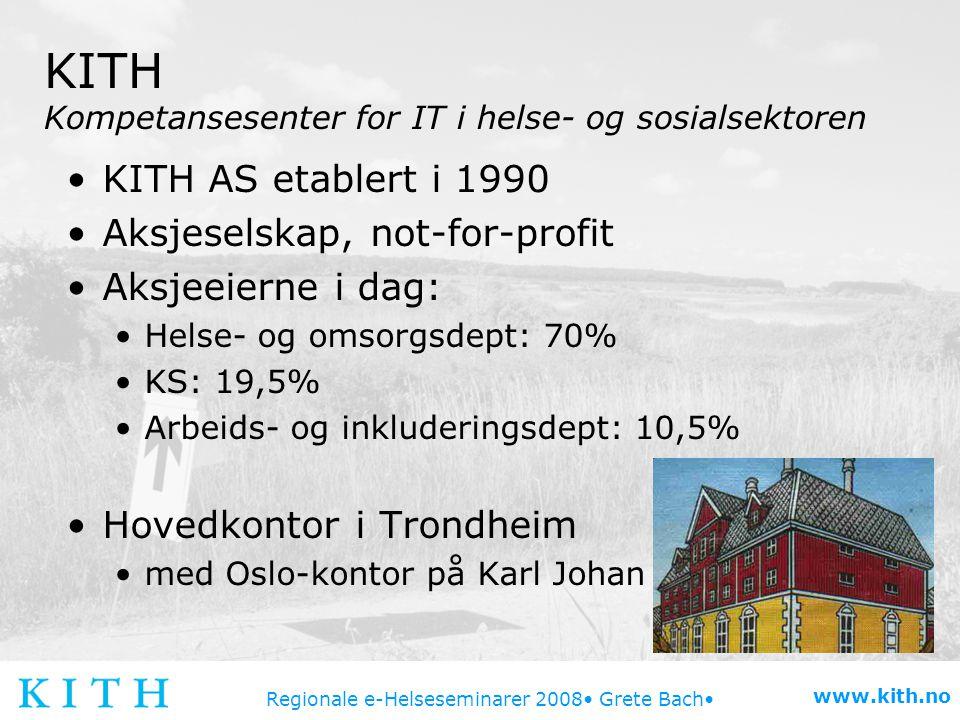 Regionale e-Helseseminarer 2008 Grete Bach www.kith.no KITH Kompetansesenter for IT i helse- og sosialsektoren KITH AS etablert i 1990 Aksjeselskap, n