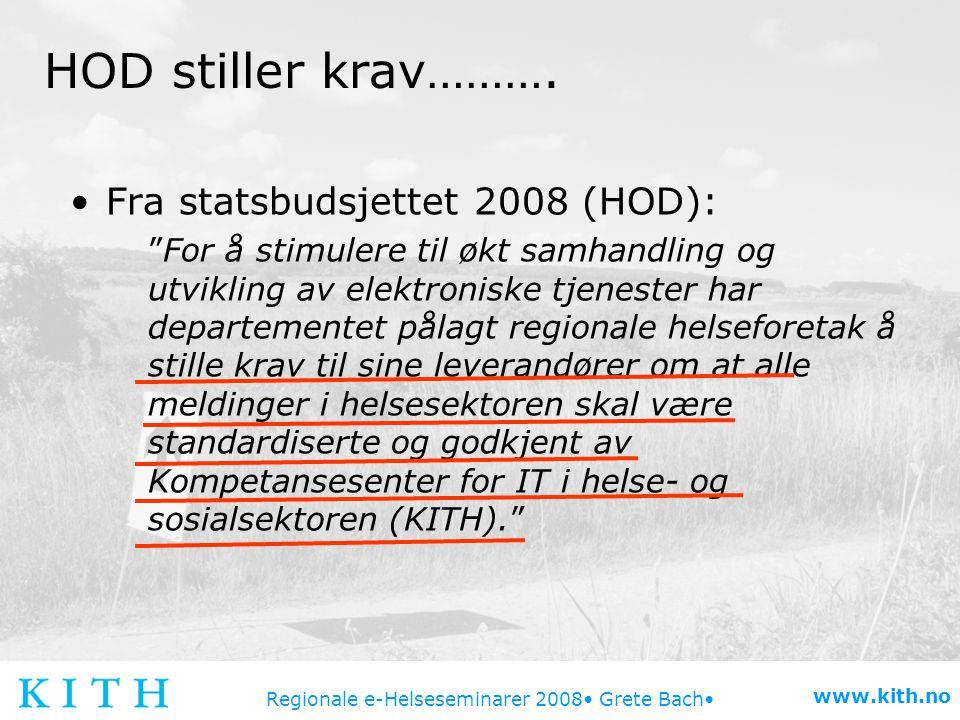 """Regionale e-Helseseminarer 2008 Grete Bach www.kith.no HOD stiller krav………. Fra statsbudsjettet 2008 (HOD): """"For å stimulere til økt samhandling og ut"""