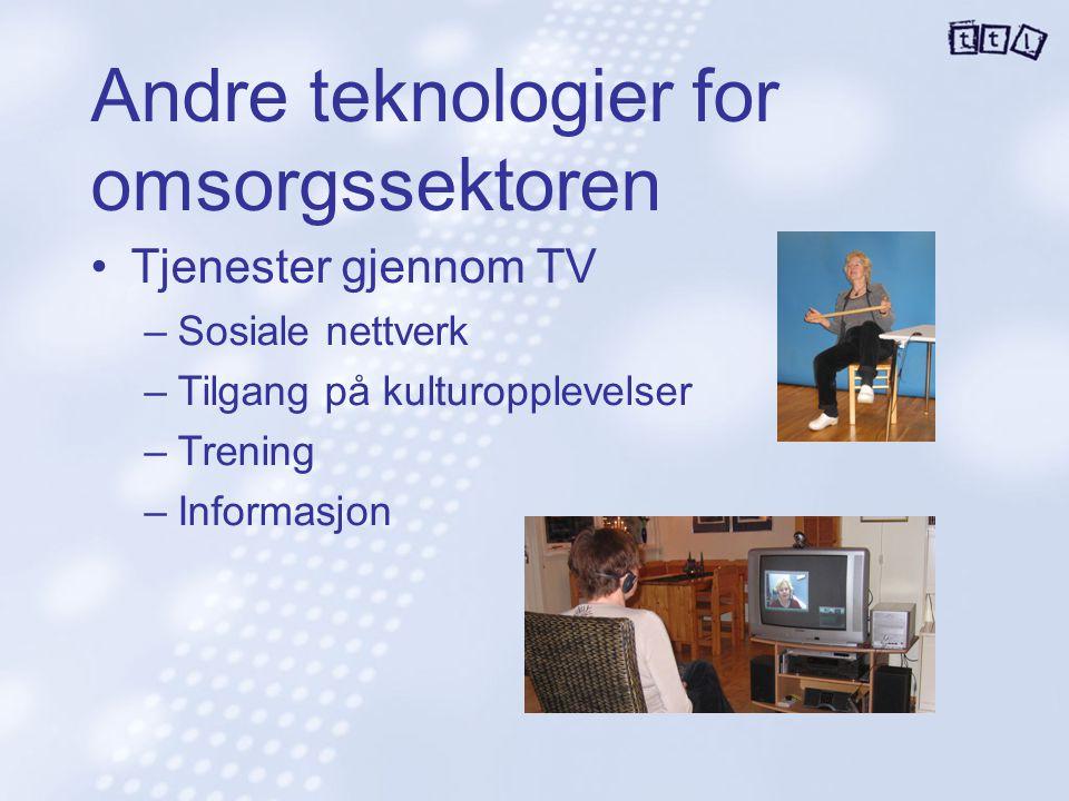Andre teknologier for omsorgssektoren Tjenester gjennom TV –Sosiale nettverk –Tilgang på kulturopplevelser –Trening –Informasjon