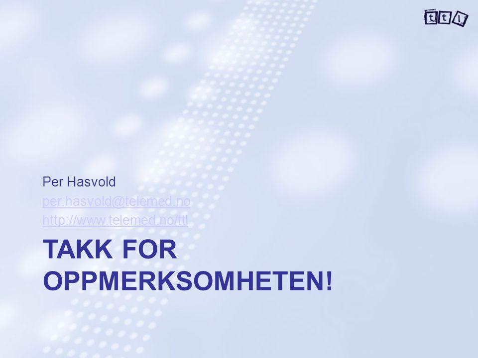 TAKK FOR OPPMERKSOMHETEN! Per Hasvold per.hasvold@telemed.no http://www.telemed.no/ttl