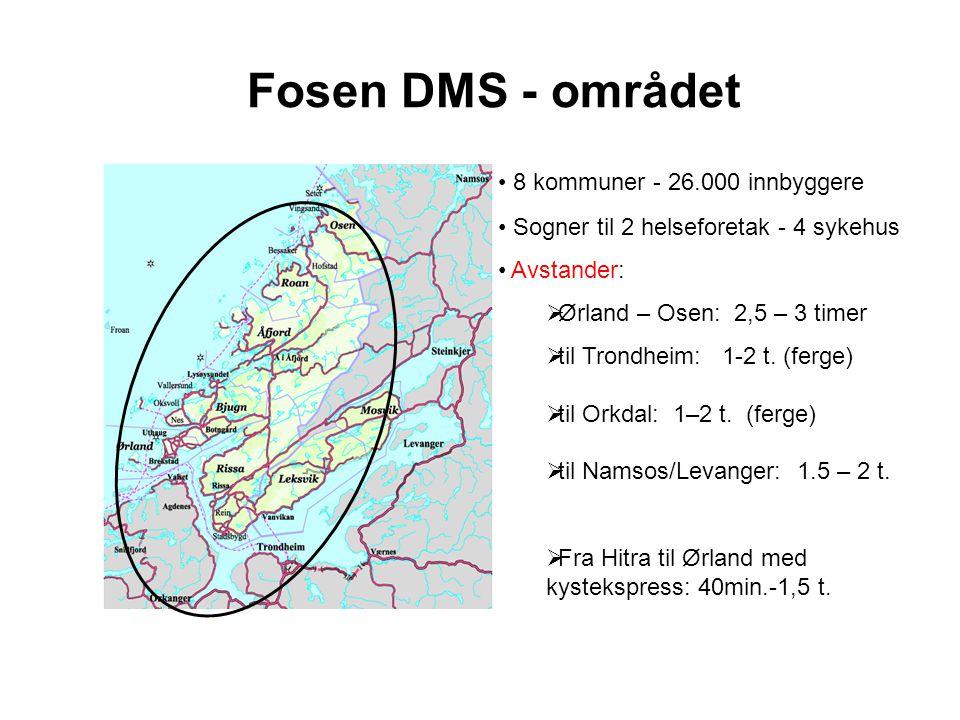 Fosen DMS - området 8 kommuner - 26.000 innbyggere Sogner til 2 helseforetak - 4 sykehus Avstander:  Ørland – Osen: 2,5 – 3 timer  til Trondheim: 1-2 t.