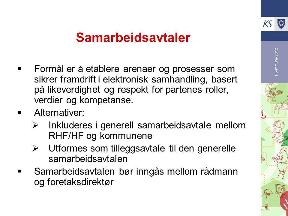 eKommune 2012 Samarbeidsavtaler  Formål er å etablere arenaer og prosesser som sikrer framdrift i elektronisk samhandling, basert på likeverdighet og respekt for partenes roller, verdier og kompetanse.
