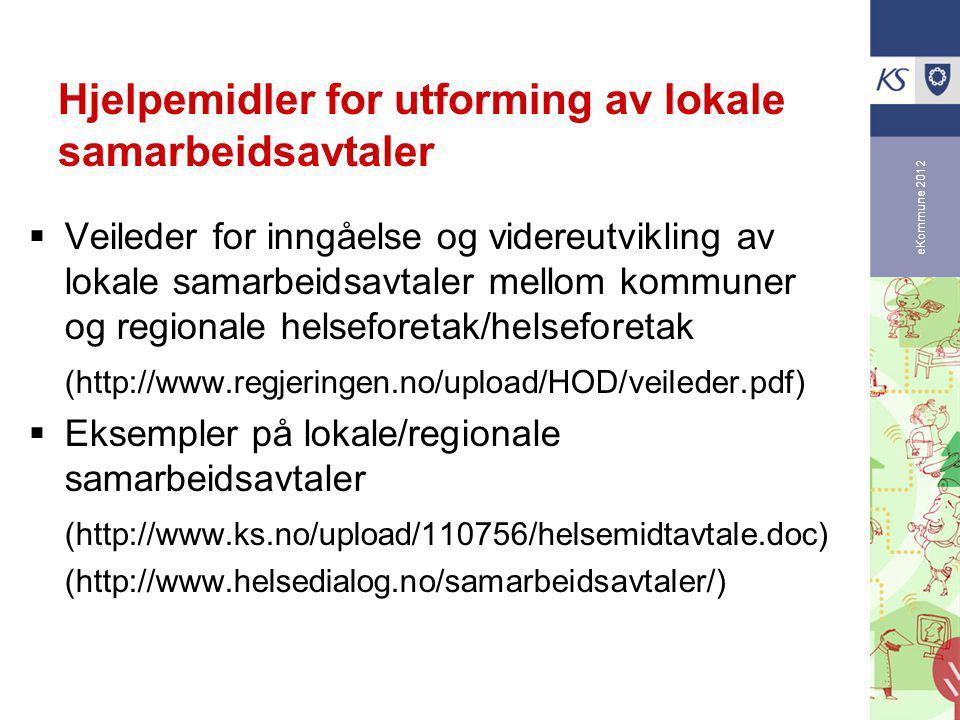 eKommune 2012 Hjelpemidler for utforming av lokale samarbeidsavtaler  Veileder for inngåelse og videreutvikling av lokale samarbeidsavtaler mellom kommuner og regionale helseforetak/helseforetak (http://www.regjeringen.no/upload/HOD/veileder.pdf)  Eksempler på lokale/regionale samarbeidsavtaler (http://www.ks.no/upload/110756/helsemidtavtale.doc) (http://www.helsedialog.no/samarbeidsavtaler/)