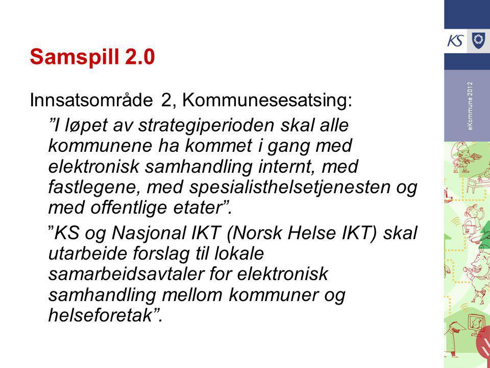 eKommune 2012 Samspill 2.0 Innsatsområde 2, Kommunesesatsing: I løpet av strategiperioden skal alle kommunene ha kommet i gang med elektronisk samhandling internt, med fastlegene, med spesialisthelsetjenesten og med offentlige etater .