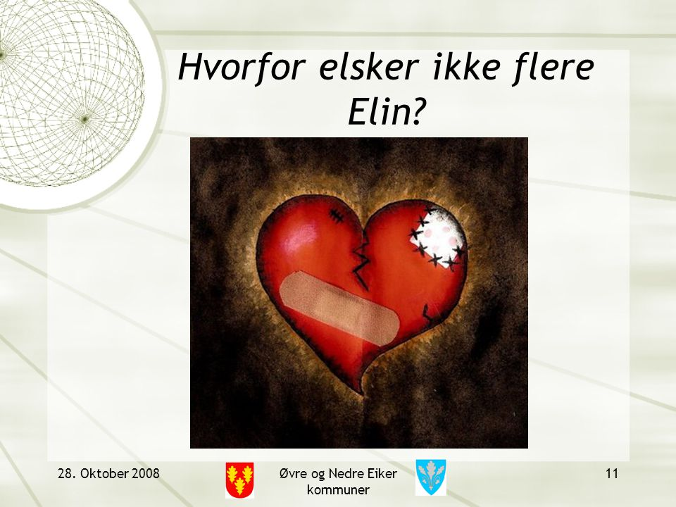 Hvorfor elsker ikke flere Elin 28. Oktober 2008Øvre og Nedre Eiker kommuner 11