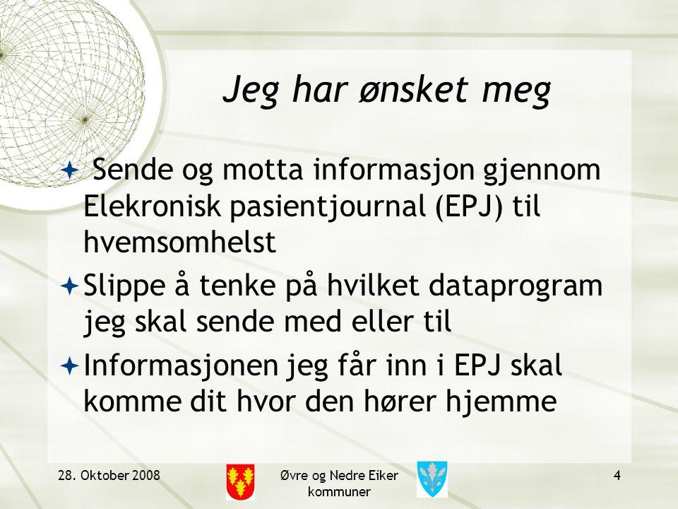 28. Oktober 2008Øvre og Nedre Eiker kommuner 4 Jeg har ønsket meg  Sende og motta informasjon gjennom Elekronisk pasientjournal (EPJ) til hvemsomhels
