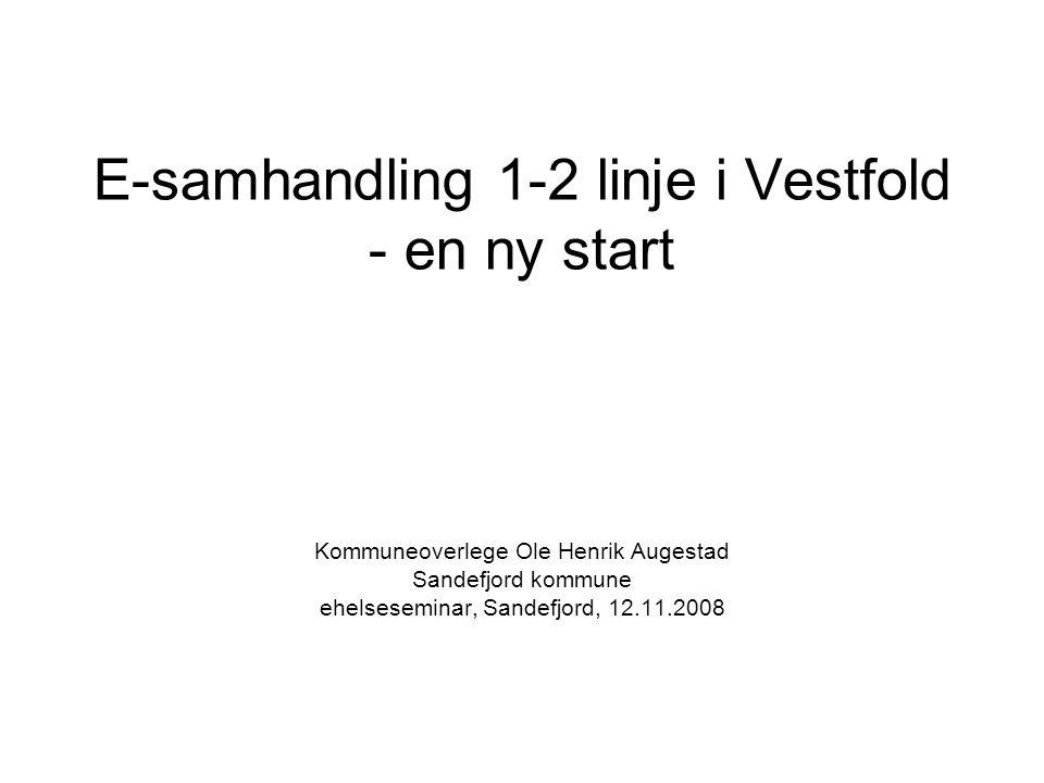 E-samhandling 1-2 linje i Vestfold - en ny start Kommuneoverlege Ole Henrik Augestad Sandefjord kommune ehelseseminar, Sandefjord, 12.11.2008