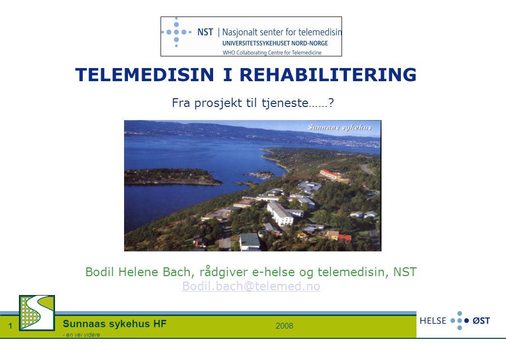20081 Sunnaas sykehus HF - en vei videre TELEMEDISIN I REHABILITERING Bodil Helene Bach, rådgiver e-helse og telemedisin, NST Bodil.bach@telemed.no Bo