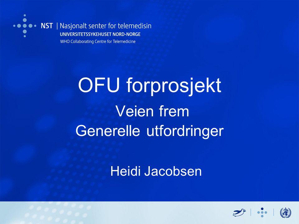 OFU forprosjekt Veien frem Generelle utfordringer Heidi Jacobsen