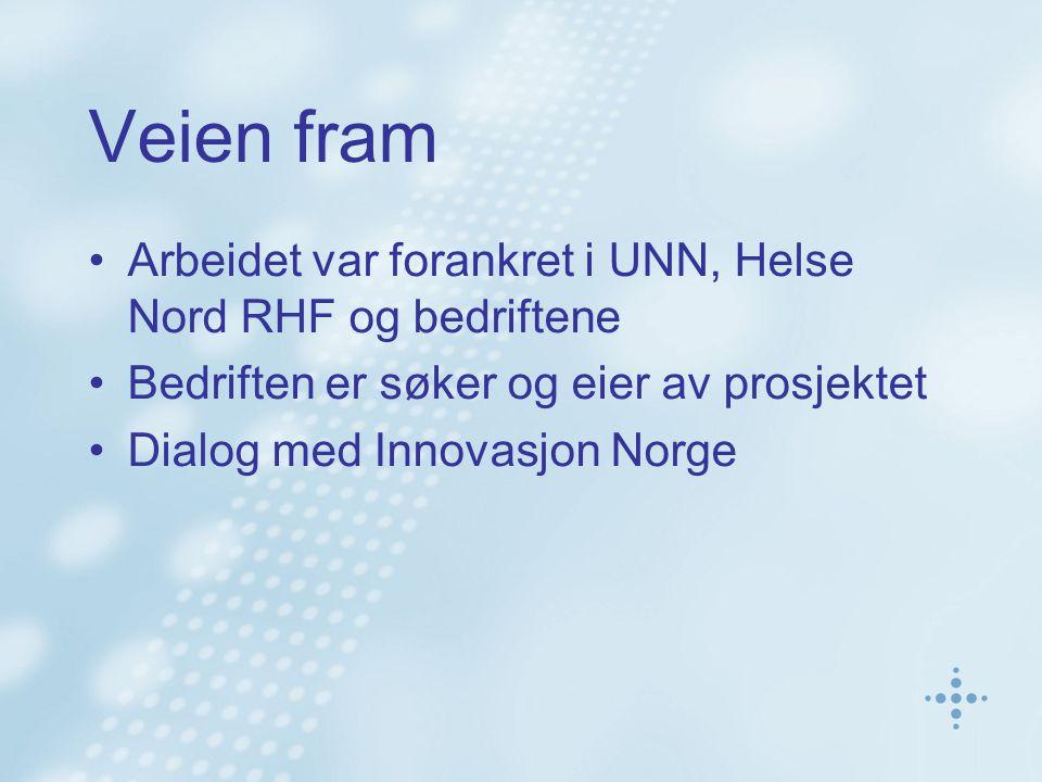 Veien fram Arbeidet var forankret i UNN, Helse Nord RHF og bedriftene Bedriften er søker og eier av prosjektet Dialog med Innovasjon Norge