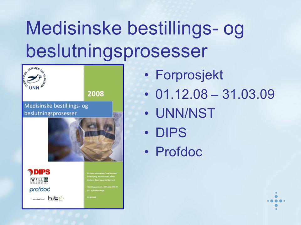 Medisinske bestillings- og beslutningsprosesser Forprosjekt 01.12.08 – 31.03.09 UNN/NST DIPS Profdoc