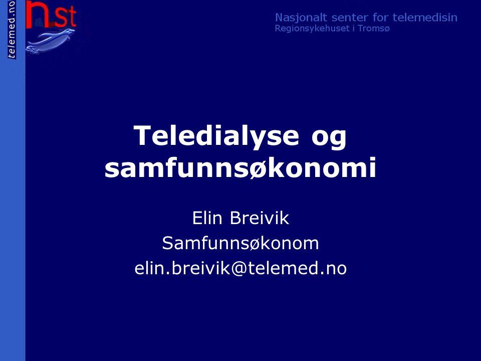 Teledialyse og samfunnsøkonomi Elin Breivik Samfunnsøkonom elin.breivik@telemed.no