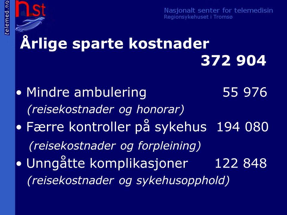 Årlige sparte kostnader 372 904 Mindre ambulering 55 976 (reisekostnader og honorar) Færre kontroller på sykehus 194 080 (reisekostnader og forpleining) Unngåtte komplikasjoner 122 848 (reisekostnader og sykehusopphold)