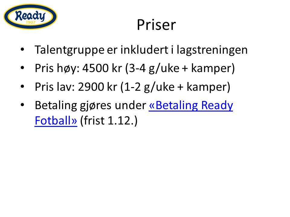 Priser Talentgruppe er inkludert i lagstreningen Pris høy: 4500 kr (3-4 g/uke + kamper) Pris lav: 2900 kr (1-2 g/uke + kamper) Betaling gjøres under «Betaling Ready Fotball» (frist 1.12.)«Betaling Ready Fotball»