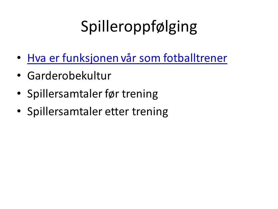 Spilleroppfølging Hva er funksjonen vår som fotballtrener Garderobekultur Spillersamtaler før trening Spillersamtaler etter trening