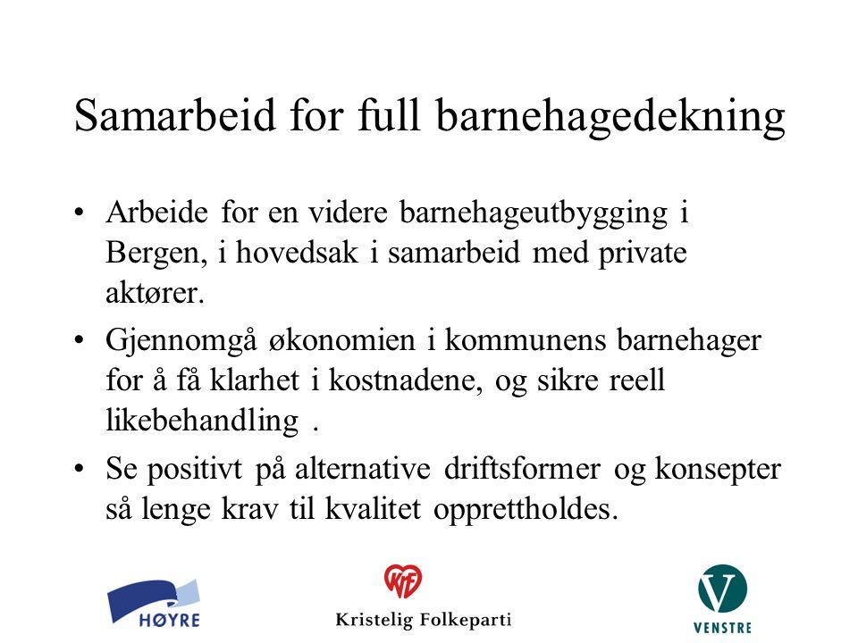 Samarbeid for full barnehagedekning Arbeide for en videre barnehageutbygging i Bergen, i hovedsak i samarbeid med private aktører. Gjennomgå økonomien