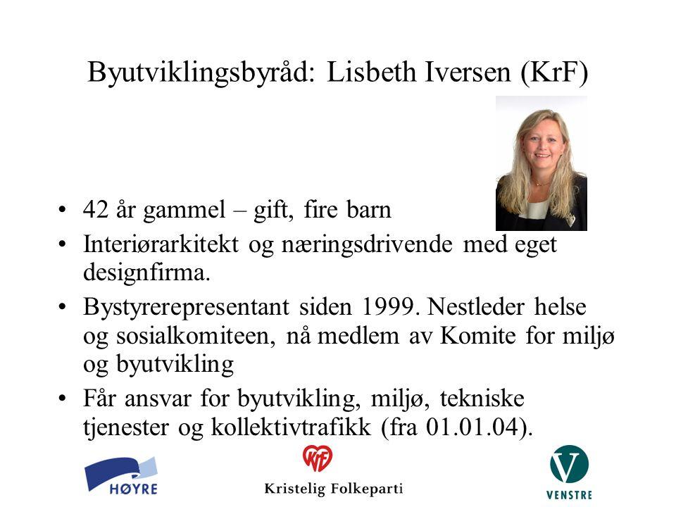 Byutviklingsbyråd: Lisbeth Iversen (KrF) 42 år gammel – gift, fire barn Interiørarkitekt og næringsdrivende med eget designfirma. Bystyrerepresentant