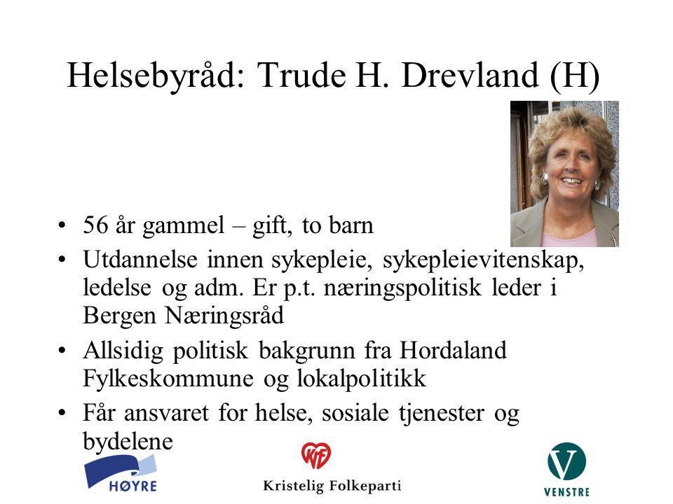 Helsebyråd: Trude H. Drevland (H) 56 år gammel – gift, to barn Utdannelse innen sykepleie, sykepleievitenskap, ledelse og adm. Er p.t. næringspolitisk