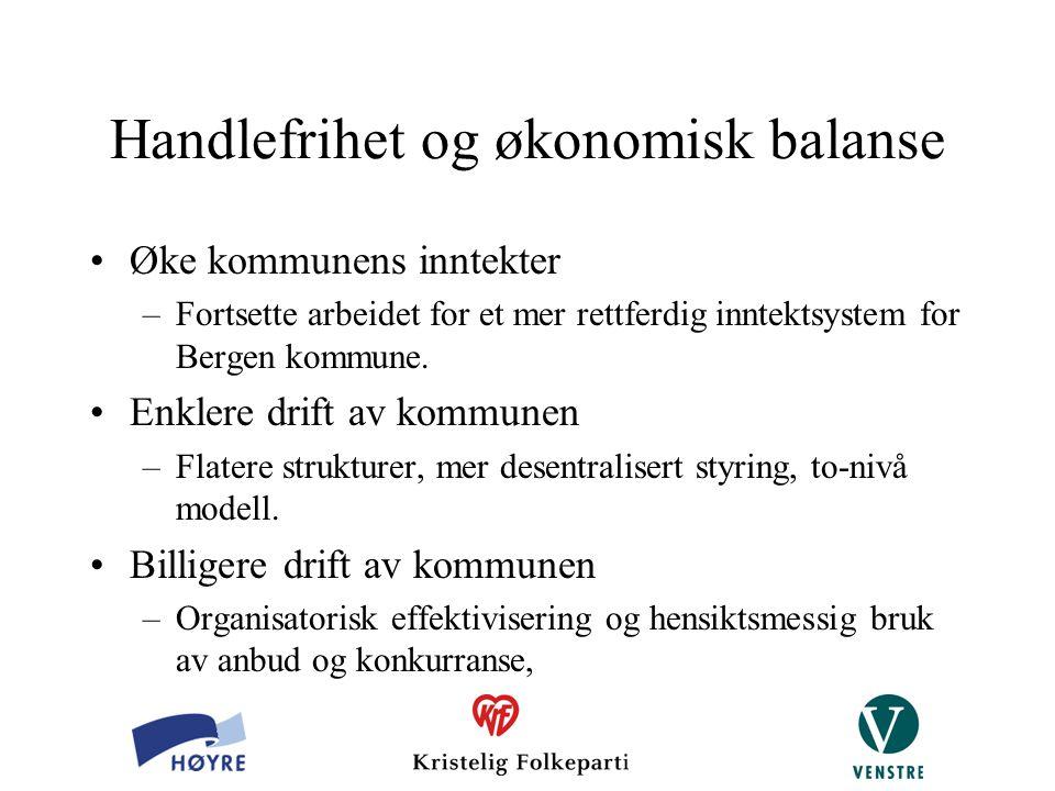 Handlefrihet og økonomisk balanse Øke kommunens inntekter –Fortsette arbeidet for et mer rettferdig inntektsystem for Bergen kommune. Enklere drift av