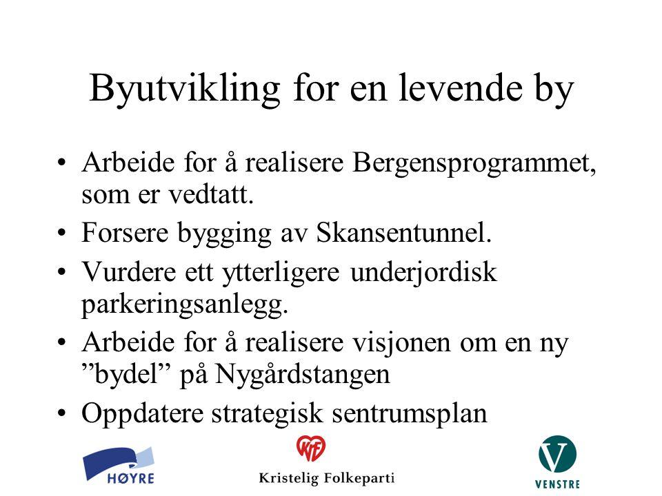 Byutvikling for en levende by Arbeide for å realisere Bergensprogrammet, som er vedtatt. Forsere bygging av Skansentunnel. Vurdere ett ytterligere und