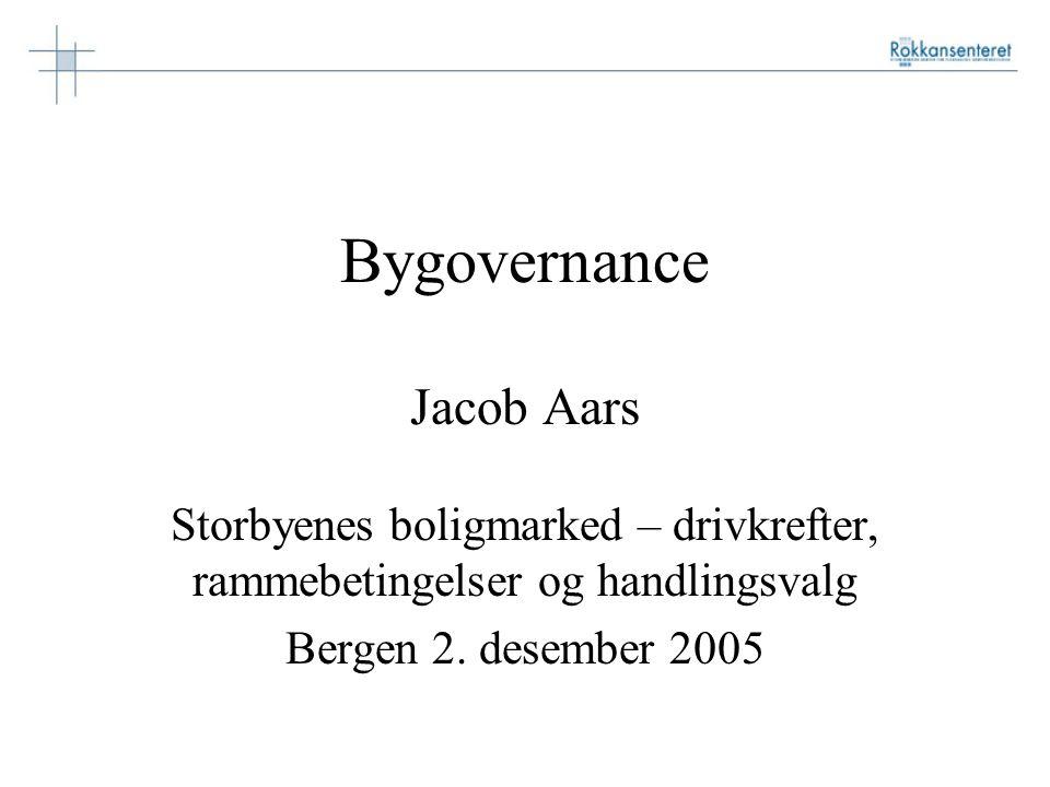 Bygovernance Jacob Aars Storbyenes boligmarked – drivkrefter, rammebetingelser og handlingsvalg Bergen 2.