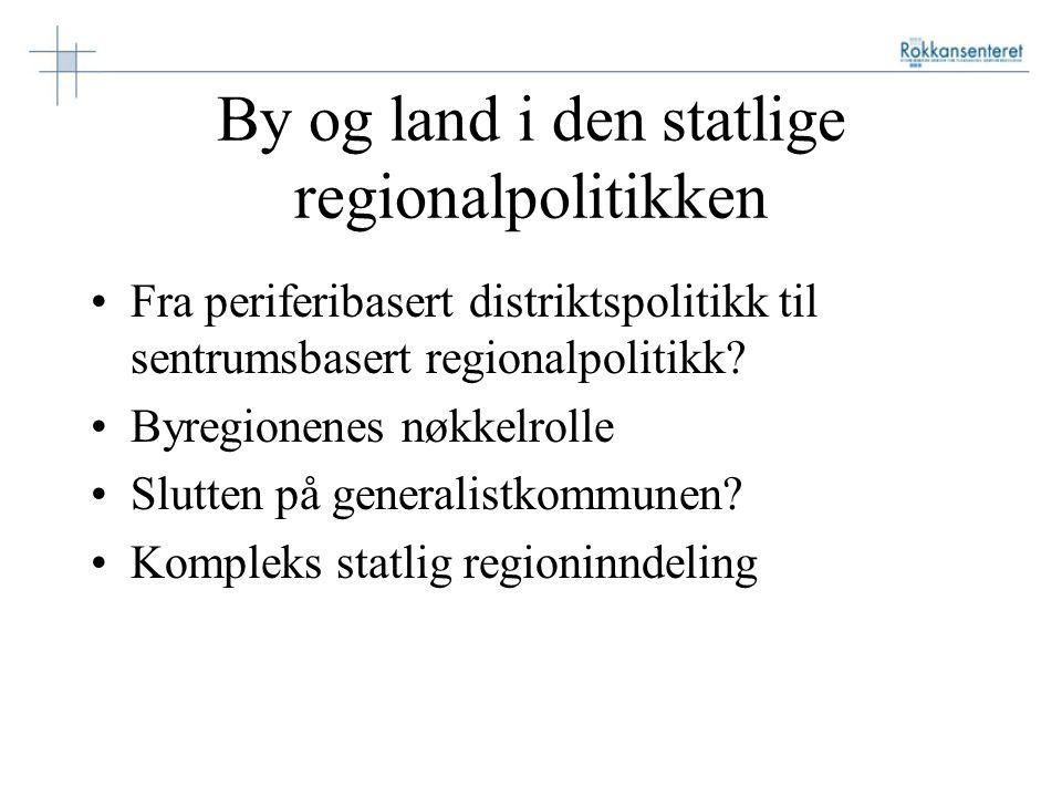 By og land i den statlige regionalpolitikken Fra periferibasert distriktspolitikk til sentrumsbasert regionalpolitikk? Byregionenes nøkkelrolle Slutte
