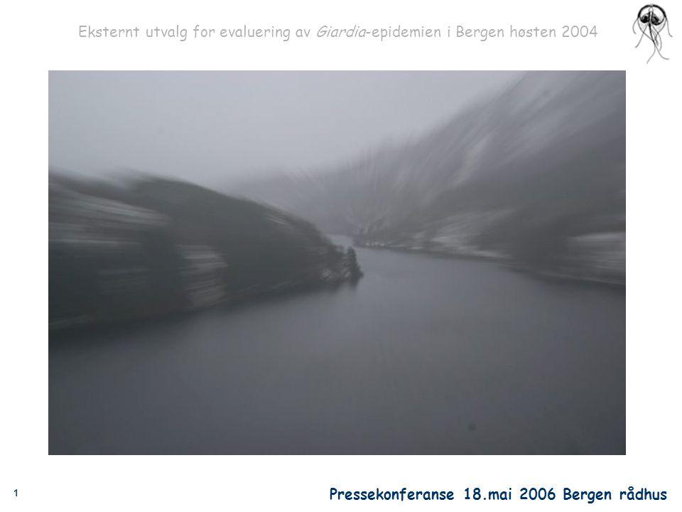 1 Eksternt utvalg for evaluering av Giardia-epidemien i Bergen høsten 2004 Pressekonferanse 18.mai 2006 Bergen rådhus