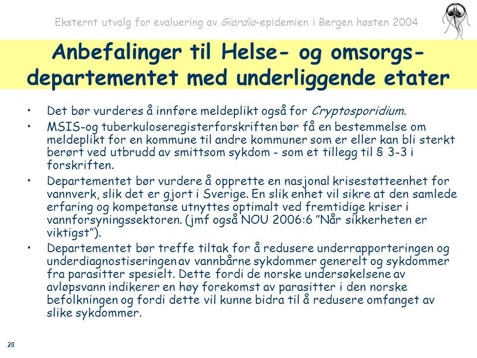28 Eksternt utvalg for evaluering av Giardia-epidemien i Bergen høsten 2004 Anbefalinger til Helse- og omsorgs- departementet med underliggende etater