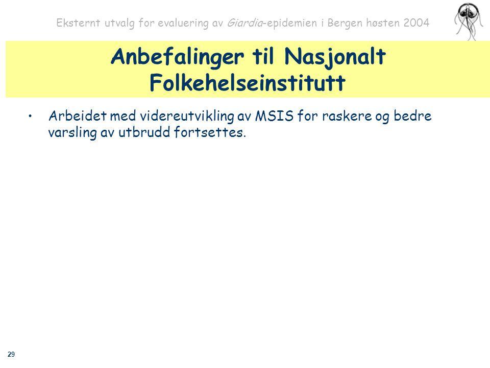 29 Eksternt utvalg for evaluering av Giardia-epidemien i Bergen høsten 2004 Anbefalinger til Nasjonalt Folkehelseinstitutt Arbeidet med videreutviklin
