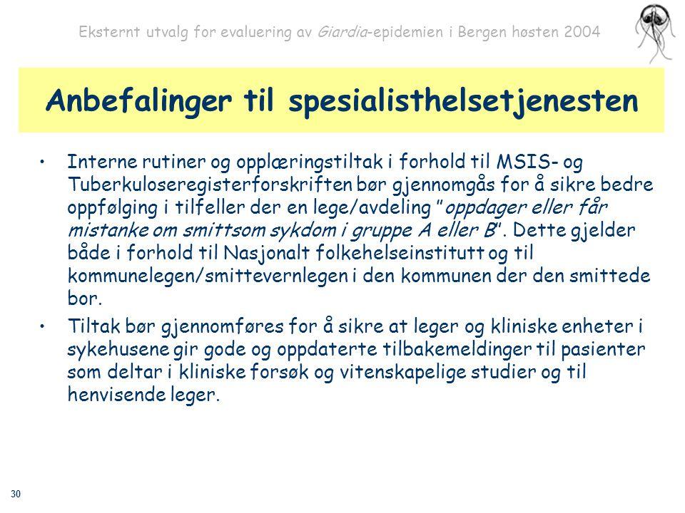 30 Eksternt utvalg for evaluering av Giardia-epidemien i Bergen høsten 2004 Anbefalinger til spesialisthelsetjenesten Interne rutiner og opplæringstil