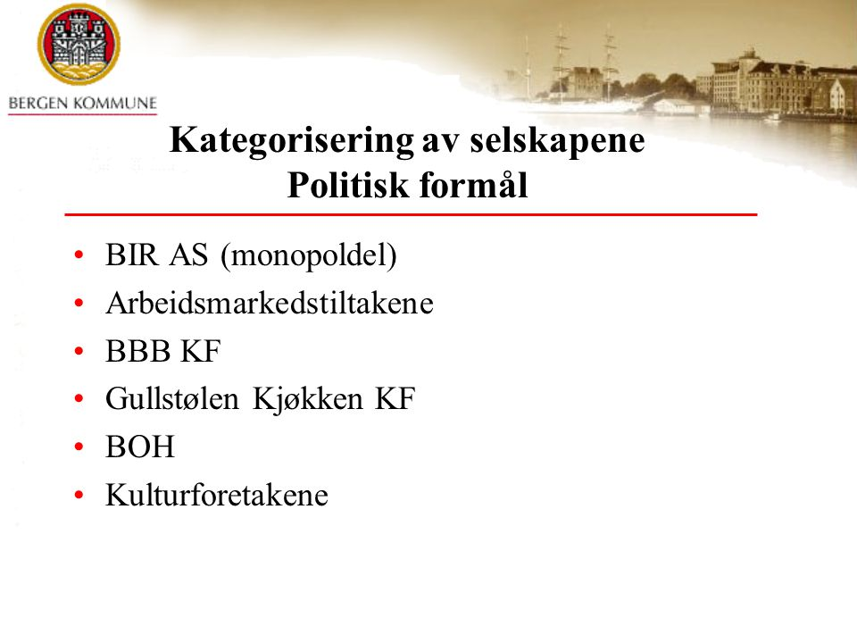 Kategorisering av selskapene Politisk formål BIR AS (monopoldel) Arbeidsmarkedstiltakene BBB KF Gullstølen Kjøkken KF BOH Kulturforetakene