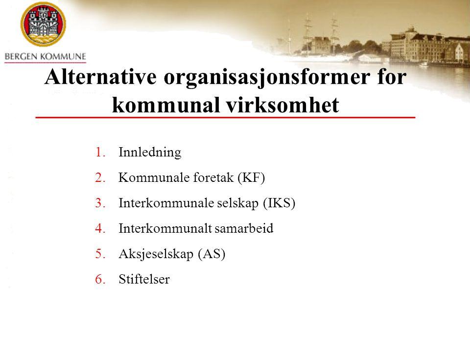 Alternative organisasjonsformer for kommunal virksomhet 1.Innledning 2.Kommunale foretak (KF) 3.Interkommunale selskap (IKS) 4.Interkommunalt samarbei