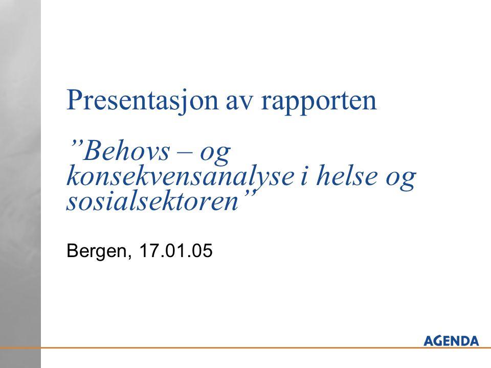 """Presentasjon av rapporten """"Behovs – og konsekvensanalyse i helse og sosialsektoren"""" Bergen, 17.01.05"""