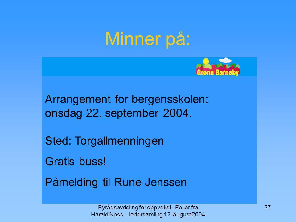 Byrådsavdeling for oppvekst - Foiler fra Harald Noss - ledersamling 12. august 2004 27 Minner på: Arrangement for bergensskolen: onsdag 22. september