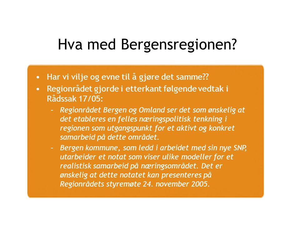 Hva med Bergensregionen? Har vi vilje og evne til å gjøre det samme?? Regionrådet gjorde i etterkant følgende vedtak i Rådssak 17/05: –Regionrådet Ber