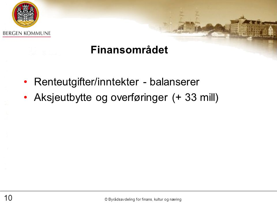 10 © Byrådsavdeling for finans, kultur og næring Finansområdet Renteutgifter/inntekter - balanserer Aksjeutbytte og overføringer (+ 33 mill)