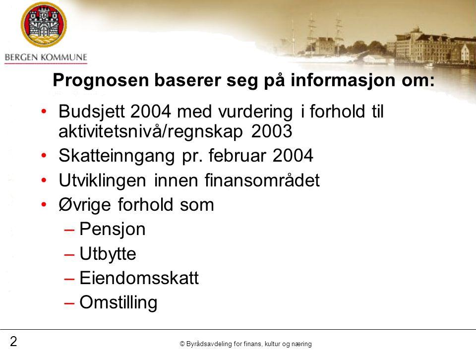 2 © Byrådsavdeling for finans, kultur og næring Prognosen baserer seg på informasjon om: Budsjett 2004 med vurdering i forhold til aktivitetsnivå/regnskap 2003 Skatteinngang pr.