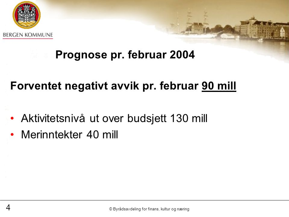 4 © Byrådsavdeling for finans, kultur og næring Prognose pr.