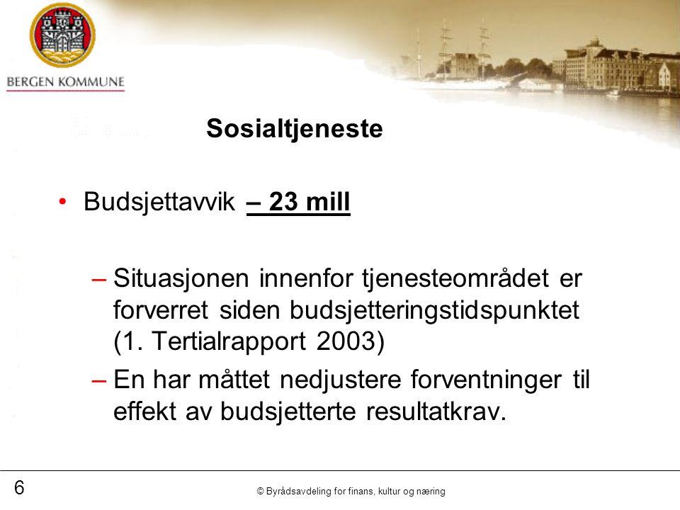 6 © Byrådsavdeling for finans, kultur og næring Sosialtjeneste Budsjettavvik – 23 mill –Situasjonen innenfor tjenesteområdet er forverret siden budsjetteringstidspunktet (1.