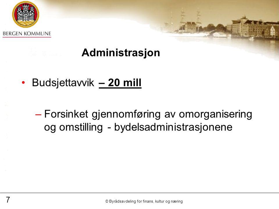 7 © Byrådsavdeling for finans, kultur og næring Administrasjon Budsjettavvik – 20 mill –Forsinket gjennomføring av omorganisering og omstilling - bydelsadministrasjonene