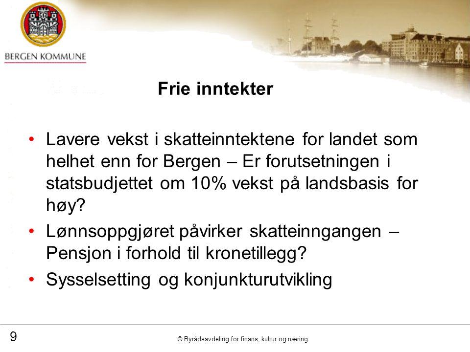 9 © Byrådsavdeling for finans, kultur og næring Frie inntekter Lavere vekst i skatteinntektene for landet som helhet enn for Bergen – Er forutsetningen i statsbudjettet om 10% vekst på landsbasis for høy.